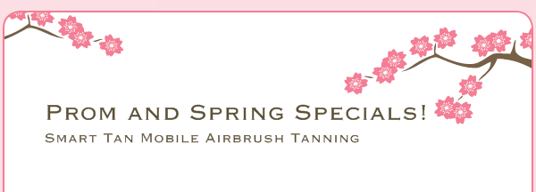 Prom and Spring Specials! - Smart Tan Mobile Airbrush Tanning