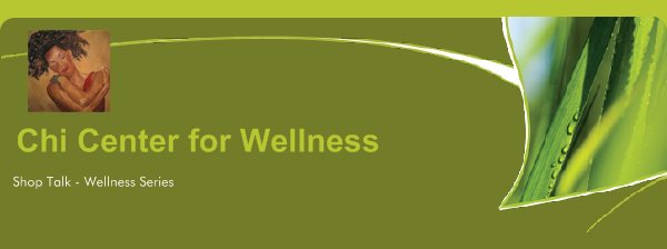 Chi Center for Wellness - Shop Talk - Wellness Series