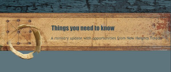 Things you need to know - A ministry update with opportunities from New Heights Toledo
