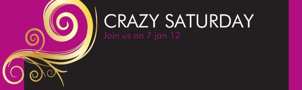 CRAZY SATURDAY - Join us on 7 jan 12