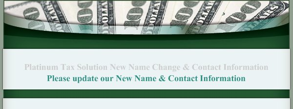 Platinum Tax Solution New Name Change & Contact Information - Please update our New Name & Contact Information