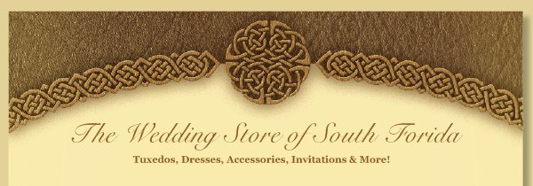 The Wedding Store of South Forida - Tuxedos, Dresses, Accessories, Invitations & More!