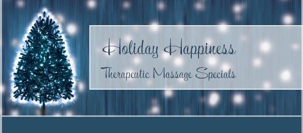 Holiday Happiness - Therapeutic Massage Specials