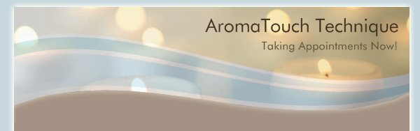 AromaTouch Technique - Taking Appointments Now!