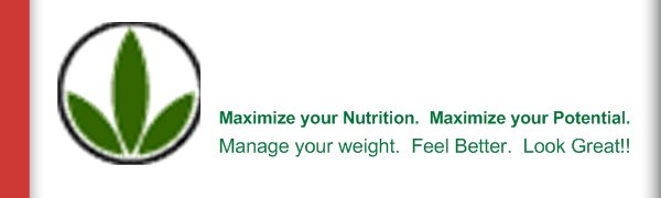 Maximize your Nutrition.  Maximize your Potential. - Manage your weight.  Feel Better.  Look Great!!