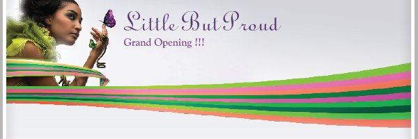 Little But Proud - Grand Opening !!!