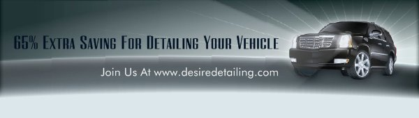 65% Extra Saving For Detailing Your Vehicle - Join Us At www.desiredetailing.com