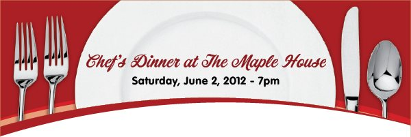 Chef's Dinner at The Maple House - Saturday, June 2, 2012 - 7pm