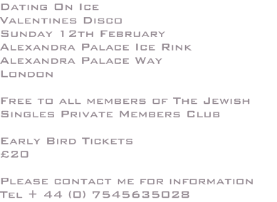 Dating On Ice Valentines Disco Sunday 12th February Alexandra Palace Ice Rink Alexandra Palace Way London  Free to all members of The Jewish Singles Private Members Club  Early Bird Tickets £20  Please contact me for information  Tel + 44 (0) 7545635028