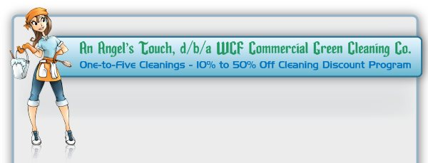 An Angel's Touch, d/b/a WCF Commercial Green Cleaning Co. - One-to-Five Cleanings - 10% to 50% Off Cleaning Discount Program