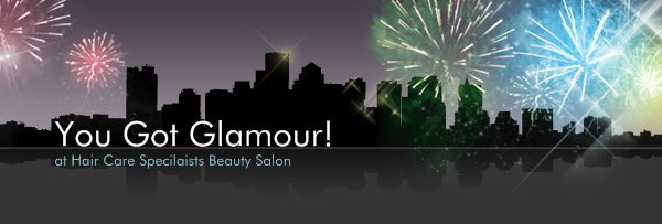 You Got Glamour! - at Hair Care Specilaists Beauty Salon
