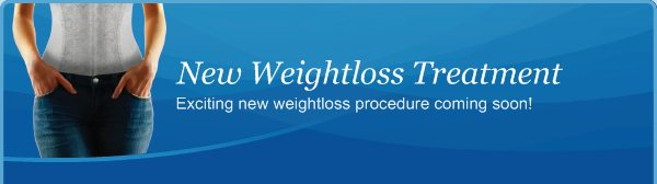 New Weightloss Treatment - Exciting new weightloss procedure coming soon!