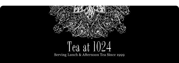 Tea at 1024 - Serving Lunch & Afternoon Tea Since 1999