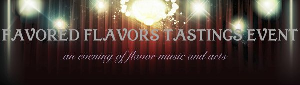 FAVORED FLAVORS TASTINGS EVENT - an evening of flavor music and arts