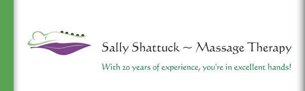 Sally Shattuck ~ Massage Therapy - With 20 years of experience, you're in excellent hands!