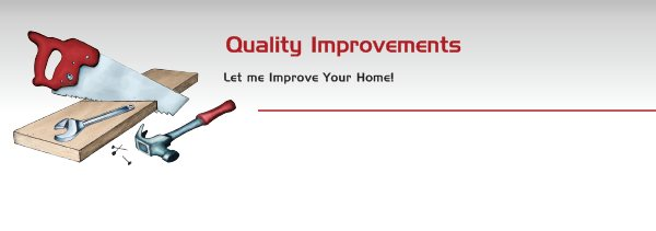 Quality Improvements - Let me Improve Your Home!