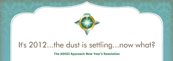 It's 2012...the dust is settling...now what? - The ADIGI Approach New Year's Resolution
