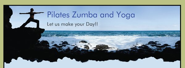 Pilates Zumba and Yoga - Let us make your Day!!