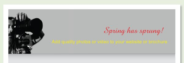 Spring has sprung!   -  Add quality photos or video to your website or brochure