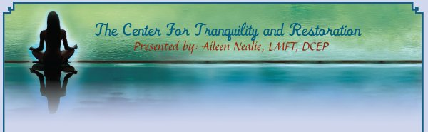The Center For Tranquility and Restoration - Presented by: Aileen Nealie, LMFT, DCEP