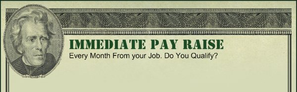 Immediate Pay Raise - Every Month From your Job. Do You Qualify?