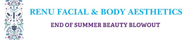 RENU FACIAL & BODY AESTHETICS  - END OF SUMMER BEAUTY BLOWOUT