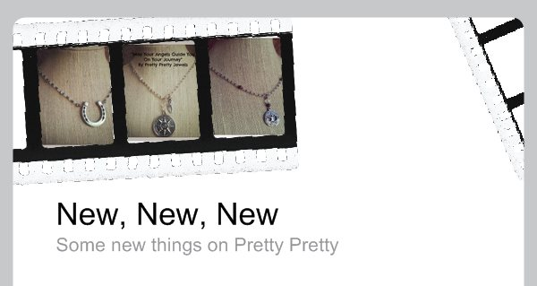 New, New, New - Some new things on Pretty Pretty