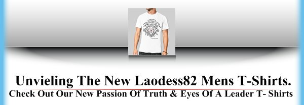 Unvieling The New Laodess82 Mens T-Shirts. - Check Out Our New Passion Of Truth & Eyes Of A Leader T- Shirts