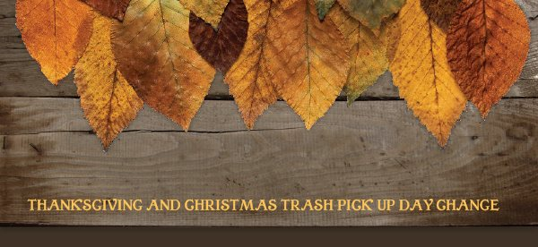 THANKSGIVING AND CHRISTMAS TRASH PICK UP DAY CHANGE