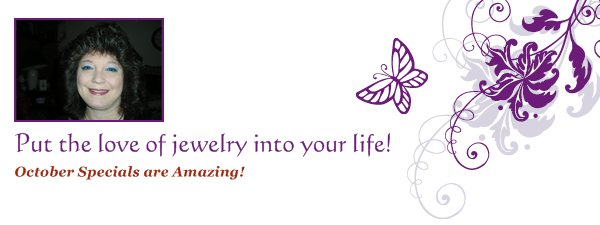 Put the love of jewelry into your life! - October Specials are Amazing!