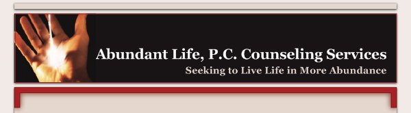 Abundant Life, P.C. Counseling Services - Seeking to Live Life in More Abundance