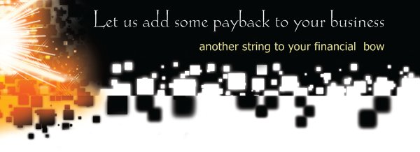 Let us add some payback to your business - another string to your financial  bow