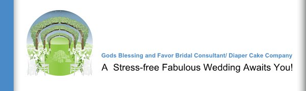 Gods Blessing and Favor Bridal Consultant/ Diaper Cake Company - A  Stress-free Fabulous Wedding Awaits You!
