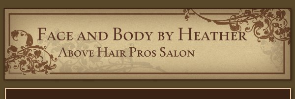 Face and Body by Heather - Above Hair Pros Salon