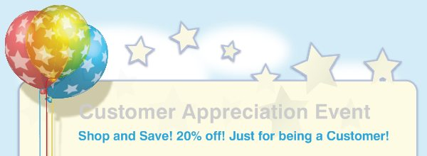 Customer Appreciation Event - Shop and Save! 20% off! Just for being a Customer!