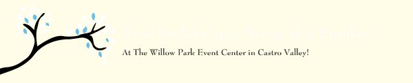 Free Bridal Open House this Sunday! - At The Willow Park Event Center in Castro Valley!