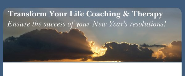 Transform Your Life Coaching & Therapy - Ensure the success of your New Year's resolutions!