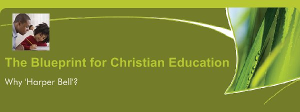 The Blueprint for Christian Education - Why 'Harper Bell'?