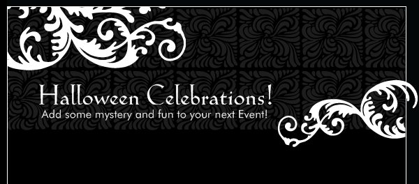 Halloween Celebrations! - Add some mystery and fun to your next Event!