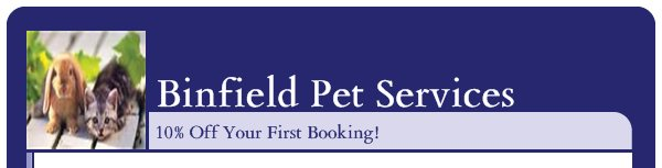 Binfield Pet Services - 10% Off Your First Booking!