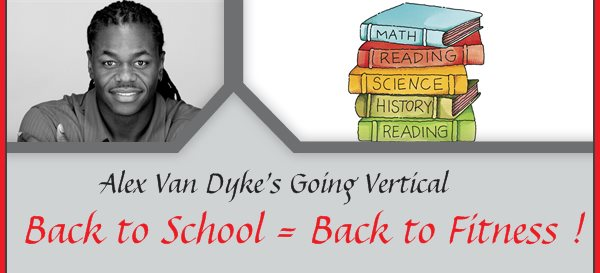 Alex Van Dyke's Going Vertical - Back to School = Back to Fitness !