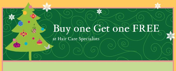 Buy one Get one FREE - at Hair Care Specialists