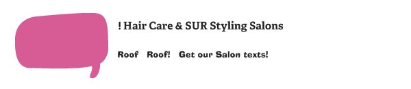 ! Hair Care & SUR Styling Salons - Roof   Roof!   Get our Salon texts!