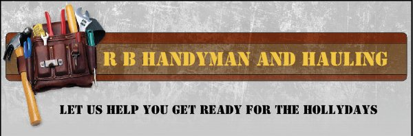 R B Handyman and hauling - Let us help you get ready for the hollydays