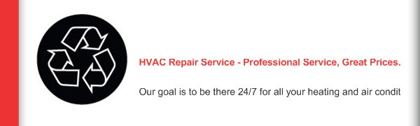 HVAC Repair Service - Professional Service, Great Prices. - Our goal is to be there 24/7 for all your heating and air conditioning needs.