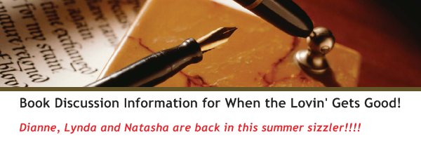Book Discussion Information for When the Lovin' Gets Good! - Dianne, Lynda and Natasha are back in this summer sizzler!!!!