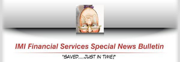 "IMI Financial Services Special News Bulletin - ""saved....just in time!"""