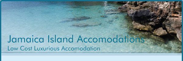 Jamaica Island Accomodations - Low Cost Luxurious Accomodation