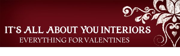 IT'S ALL ABOUT YOU INTERIORS - EVERYTHING FOR VALENTINES