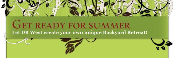 Get ready for summer - Let DB West create your own unique Backyard Retreat!